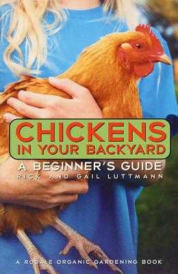 Chickens in Your Backyard: A Beginner's Guide - Damerow, Gail, and Luttmann, Gail