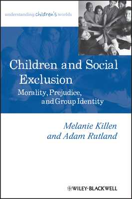 Children and Social Exclusion: Morality, Prejudice, and Group Identity - Killen, Melanie, and Rutland, Adam