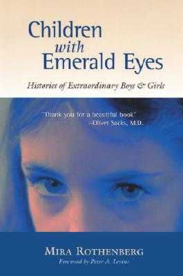 Children with Emerald Eyes: Histories of Extraordinary Boys and Girls - Rothenberg, Mira, and Levine, Peter A (Foreword by)