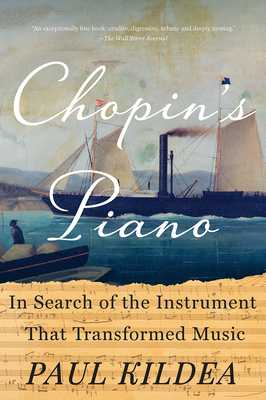 Chopin's Piano: In Search of the Instrument That Transformed Music - Kildea, Paul