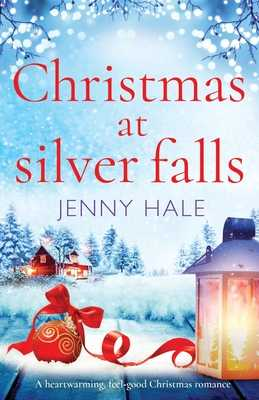 Christmas at Silver Falls: A heartwarming, feel good Christmas romance - Hale, Jenny