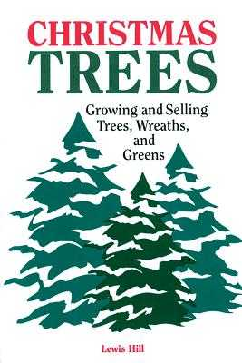 Christmas Trees: Growing and Selling Trees, Wreaths, and Greens - Hill, Lewis