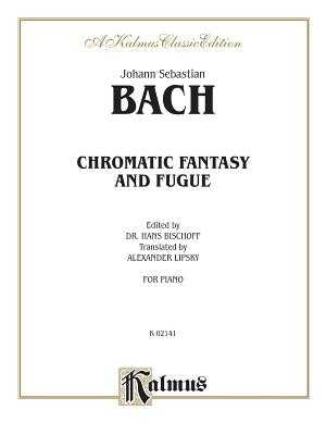 Chromatic Fantasy and Fugue - Bach, Johann Sebastian (Composer), and Bischoff, Hans (Composer), and Lipsky, Alexander (Composer)
