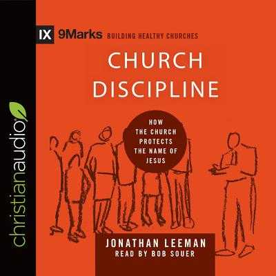 Church Discipline: How the Church Protects the Name of Jesus - Leeman, Jonathan, and Souer, Bob, Mr. (Narrator)
