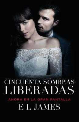 Cincuenta Sombras Liberadas (Movie Tie-In): Fifty Shades Freed Mti - Spanish-Language Edition - James, E L