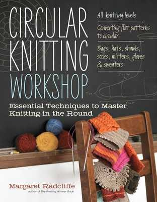 Circular Knitting Workshop: Essential Techniques to Master Knitting in the Round - Radcliffe, Margaret