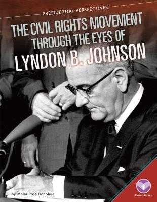 Civil Rights Movement Through the Eyes of Lyndon B. Johnson - Donohue, Moira Rose