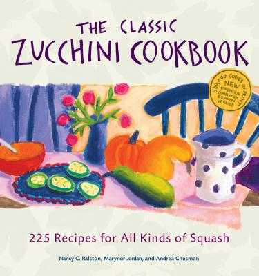 Classic Zucchini Cookbook - Jordan, Marynor, and Chesman, Andrea, and Ralston, Nancy C.
