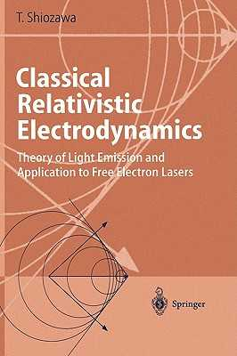 Classical Relativistic Electrodynamics: Theory of Light Emission and Application to Free Electron Lasers - Shiozawa, Toshiyuki