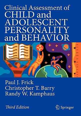 Clinical Assessment of Child and Adolescent Personality and Behavior - Frick, Paul J, and Barry, Christopher T, and Kamphaus, Randy W, PhD