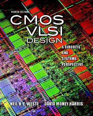 CMOS VLSI Design: A Circuits and Systems Perspective - Weste, Neil, and Harris, David