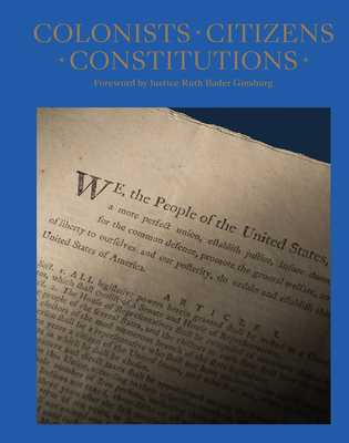 Colonists, Citizens, Constitutions: Creating the American Republic - Hrdlicka, James, and Ginsburg, Ruth Bader (Foreword by)