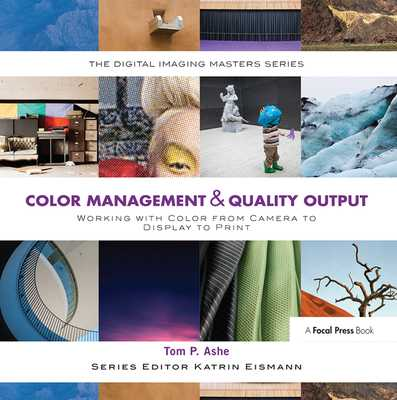 Color Management & Quality Output: Working with Color from Camera to Display to Print: (The Digital Imaging Masters Series) - Ashe, Tom P.
