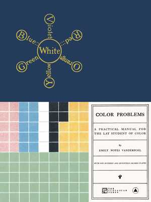 Color Problems: A Practical Manual for the Lay Student of Color - Noyes Vanderpoel, Emily, and Mills Cooke, Keegan (Editor), and Bruton, Alan (Contributions by)