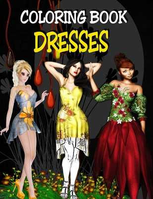 Coloring Book - Dresses: Fashion Design Coloring Book for Adults - Dee, Alex