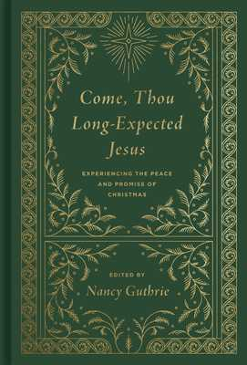 "Come, Thou Long-Expected Jesus: Experiencing the Peace and Promise of Christmas - Guthrie, Nancy (Editor), and Ryan, Joseph ""Skip"" (Contributions by), and Piper, John (Contributions by)"