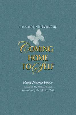 Coming Home to Self: The Adopted Child Grows Up - Verrier, Nancy Newton