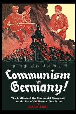 Communism in Germany: The Truth about the Communist Conspiracy on the Eve of the National Revolution - Ehrt, Adolf