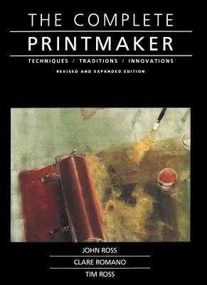 Complete Printmaker - Ross, John, and Romano, Claire, and Ross, Tim