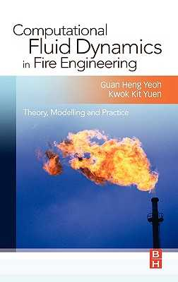 Computational Fluid Dynamics in Fire Engineering: Theory, Modelling and Practice - Yeoh, Guan Heng, New, and Yuen, Kwok Kit