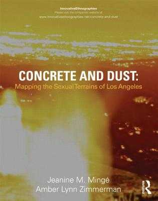Concrete and Dust: Mapping the Sexual Terrains of Los Angeles - Minge, Jeanine Marie, and Zimmerman, Amber Lynn