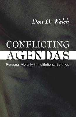 Conflicting Agendas: Personal Morality in Institutional Settings - Welch, D Don