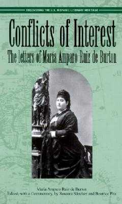 Conflicts of Interest: The Letters of Maria Amparo Ruiz de Burton - Burton, Maria Amparo Ruiz de, and Sanchez, Rosaura (Introduction by), and Pita, Beatrice (Introduction by)