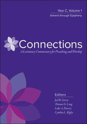 Connections: A Lectionary Commentary for Preaching and Worship: Year C, Volume 1, Advent Through Epiphany - Green, Joel B (Editor), and Long, Thomas G (Editor), and Powery, Luke A (Editor)