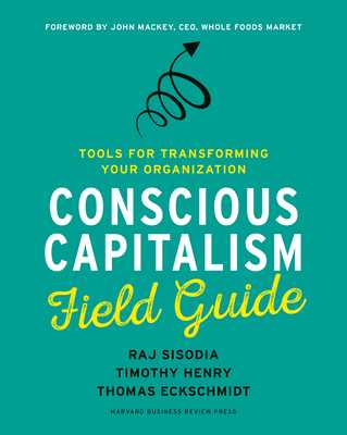 Conscious Capitalism Field Guide: Tools for Transforming Your Organization - Sisodia, Raj, and Henry, Timothy, and Eckschmidt, Thomas