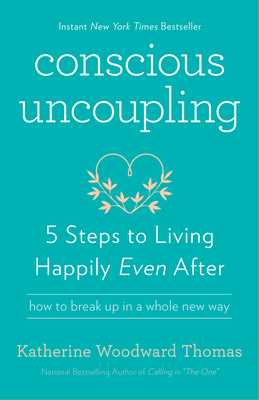 Conscious Uncoupling: 5 Steps to Living Happily Even After - Thomas, Katherine Woodward