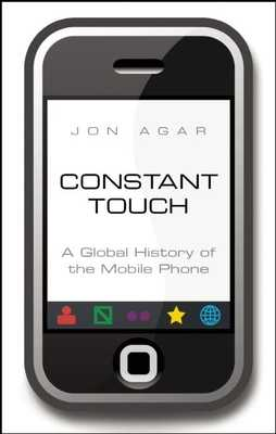 Constant Touch: A Global History of the Mobile Phone - Agar, Jon