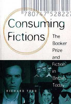 Consuming Fictions: The Booker Prize and Fiction in Britain Today - Todd, Richard