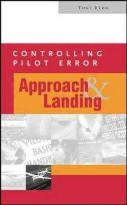 Controlling Pilot Error: Approach and Landing - Kern, Tony, and Kern, Anthony T