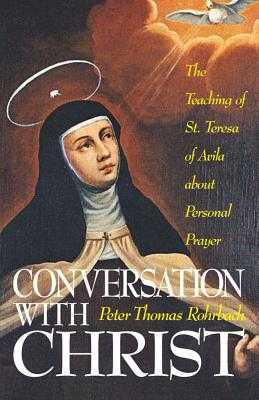 Conversation with Christ: The Teaching of St. Teresa of Avila about Personal Prayer - Rohrback, Peter