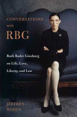Conversations with Rbg: Ruth Bader Ginsburg on Life, Love, Liberty, and Law - Rosen, Jeffrey