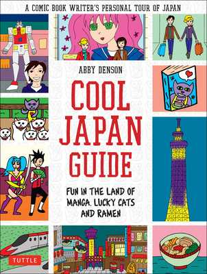 Cool Japan Guide: Fun in the Land of Manga, Lucky Cats and Ramen - Denson, Abby