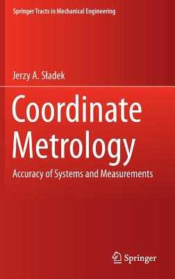 Coordinate Metrology: Accuracy of Systems and Measurements - Sladek, Jerzy A