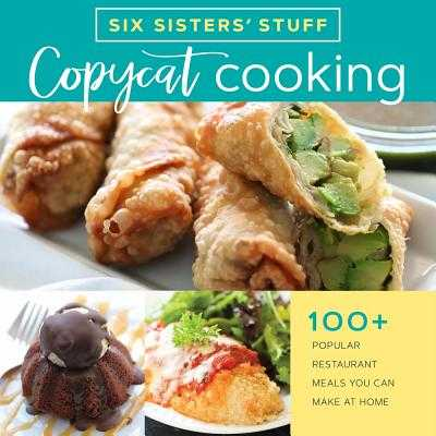 Copycat Cooking with Six Sisters' Stuff: 100+ Popular Restaurant Meals You Can Make at Home - Six Sisters' Stuff