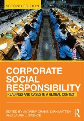 Corporate Social Responsibility: Readings and Cases in a Global Context - Crane, Andrew (Editor), and Matten, Dirk (Editor), and Spence, Laura (Editor)