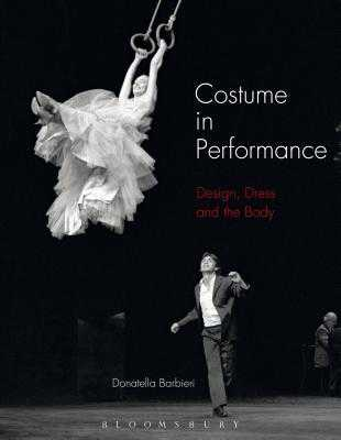 Costume in Performance: Materiality, Culture, and the Body - Barbieri, Donatella
