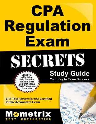 CPA Regulation Exam Secrets Study Guide: CPA Test Review for the Certified Public Accountant Exam - CPA Exam Secrets Test Prep (Editor)