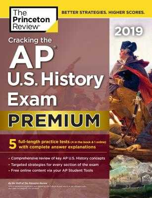 Cracking the AP U.S. History Exam 2019, Premium Edition: 5 Practice Tests + Complete Content Review - The Princeton Review