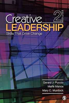 Creative Leadership: Skills That Drive Change - Puccio, Gerard J, Dr., and Mance, Marie, Professor, and Murdock, Mary C, Professor