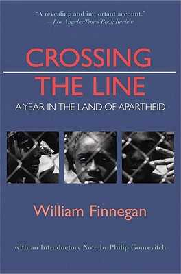 Crossing the Line: A Year in the Land of Apartheid - Finnegan, William, and Gourevitch, Philip (Introduction by)