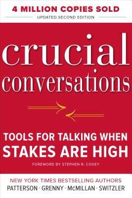 Crucial Conversations Tools for Talking When Stakes Are High, Second Edition - Patterson, Kerry, and Grenny, Joseph, and McMillan, Ron
