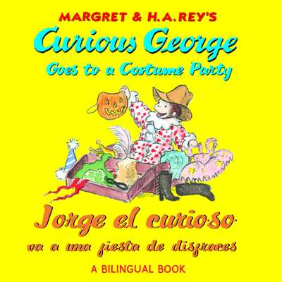 Curious George Goes to a Costume Party/Jorge El Curioso Va a Una Fiesta de Disfraces - Rey, H A