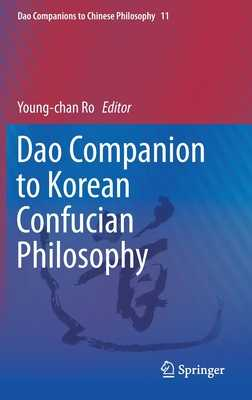 DAO Companion to Korean Confucian Philosophy - Ro, Young-Chan (Editor)