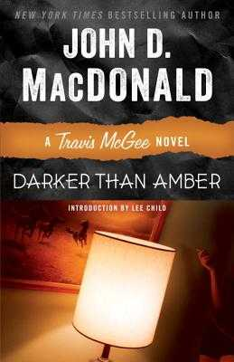 Darker Than Amber - MacDonald, John D, and Child, Lee (Introduction by)