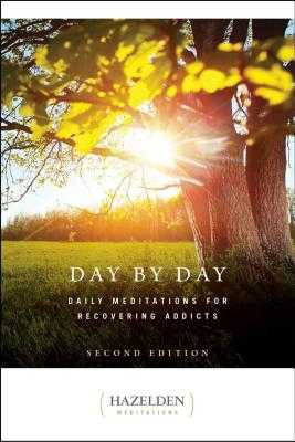 Day by Day: Daily Meditations for Recovering Addicts, Second Edition - Anonymous