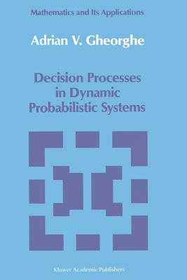 Decision Processes in Dynamic Probabilistic Systems - Gheorghe, A V